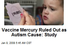 Vaccine Mercury Ruled Out as Autism Cause: Study