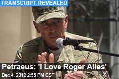 Petraeus: 'I Love Roger Ailes'