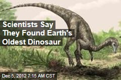Scientists Say They Found Earth's Oldest Dinosaur
