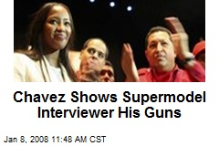 Chavez Shows Supermodel Interviewer His Guns