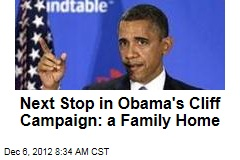 Next Stop in Obama's Cliff Campaign: a Family Home