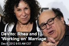 DeVito: Rhea and I 'Working on' Marriage