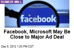 Facebook, Microsoft May Be Close to Major Ad Deal