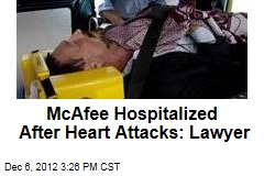 McAfee Hospitalized After Heart Attacks: Lawyer