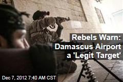 Rebels Warn: Damascus Airport a 'Legit Target'