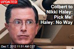Stephen Colbert to Nikki Haley: Pick Me!