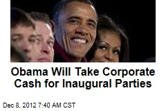 Obama Will Take Corporate Cash for Inaugural Parties