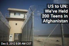 US to UN: We've Held 200 Teens in Afghanistan