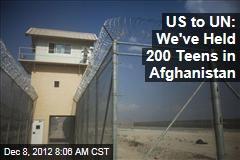US to UN: We've Held 200 Teens in Afghanistan