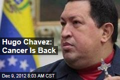 Hugo Chavez: Cancer Is Back