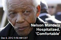 Nelson Mandela Hospitalized, 'Comfortable'