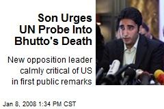 Son Urges UN Probe Into Bhutto's Death