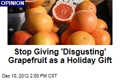 Stop Giving 'Disgusting' Grapefruit as a Holiday Gift