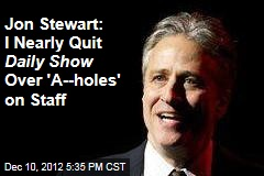 Jon Stewart: I Nearly Quit Daily Show Over 'A--holes' on Staff