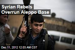 Syrian Rebels Overrun Aleppo Base