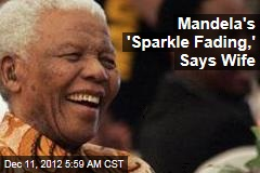 Mandela's 'Sparkle Fading,' Says Wife