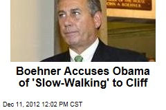 Boehner Accuses Obama of 'Slow-Walking' to Cliff