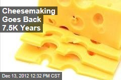 Cheesemaking Goes Back 7.5K Years