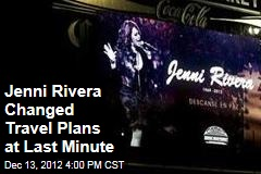 Jenni Rivera Changed Travel Plans at Last Minute