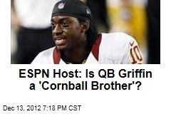 ESPN Host: Is QB Griffin a 'Cornball Brother'?