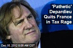 'Pathetic' Depardieu Quits France in Tax Rage