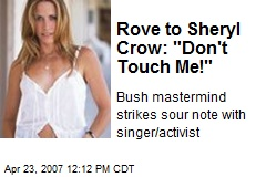"Rove to Sheryl Crow: ""Don't Touch Me!"""