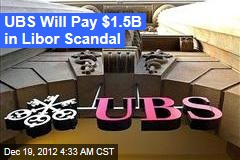 UBS Will Pay $1.5B in Libor Scandal