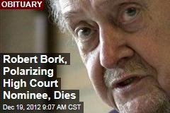 Robert Bork, Polarizing High Court Nominee, Dies