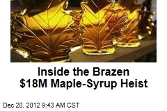 Inside the Brazen $18M Maple-Syrup Heist
