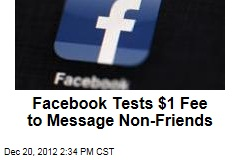 Facebook Tests $1 Fee to Message Non-Friends