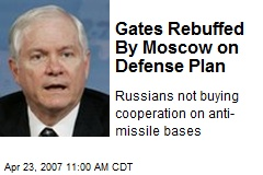Gates Rebuffed By Moscow on Defense Plan