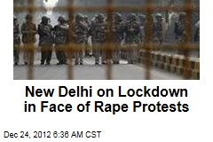 New Delhi on Lockdown in Face of Rape Protests