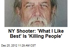 NY Shooter: 'What I Like Best' Is 'Killing People'