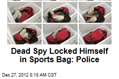 Dead Spy Locked Himself in Sports Bag: Police