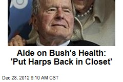 Aide on Bush's Health: 'Put Harps Back in Closet'