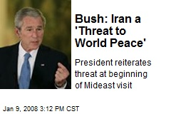 Bush: Iran a 'Threat to World Peace'