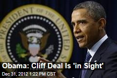 Obama: Cliff Deal Is 'in Sight'