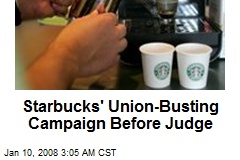 Starbucks' Union-Busting Campaign Before Judge
