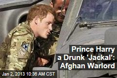 Prince Harry a Drunk 'Jackal': Afghan Warlord