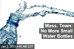 Mass. Town: No More Small Water Bottles