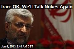Iran: OK, We'll Talk Nukes Again