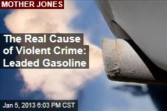 The Real Cause of Violent Crime: Leaded Gasoline
