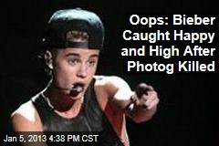 Oops: Bieber Caught Happy and High After Photog Killed