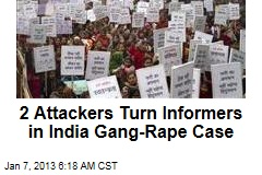 2 Attackers Turn Informers in India Gang-Rape Case