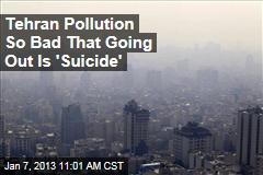 Tehran Pollution So Bad That Going Out Is 'Suicide'