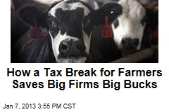 How a Tax Break for Farmers Saves Big Firms Big Bucks