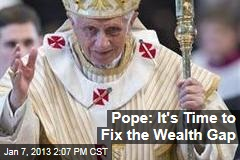 Pope: It's Time to Fix the Wealth Gap