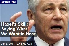 Hagel's Skill: Saying What We Want to Hear