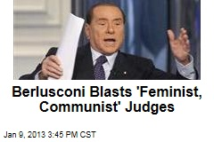 Berlusconi Blasts 'Feminist, Communist' Judges