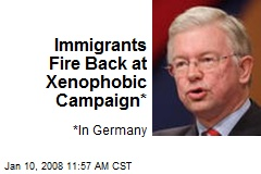 Immigrants Fire Back at Xenophobic Campaign*
